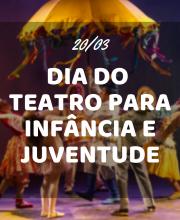 Dia Nacional e Mundial do Teatro para Infância e Juventude
