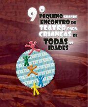 9º PEQUENO GRANDE ENCONTRO DE TEATRO PARA CRIANÇAS DE TODAS AS IDADES
